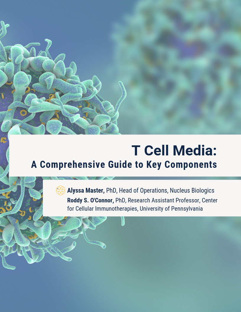 t cell media guide download - Alyssa Master, PhD, Nucleus Biologics & Roddy S. O'Connor, PhD, University of Pennsylvania