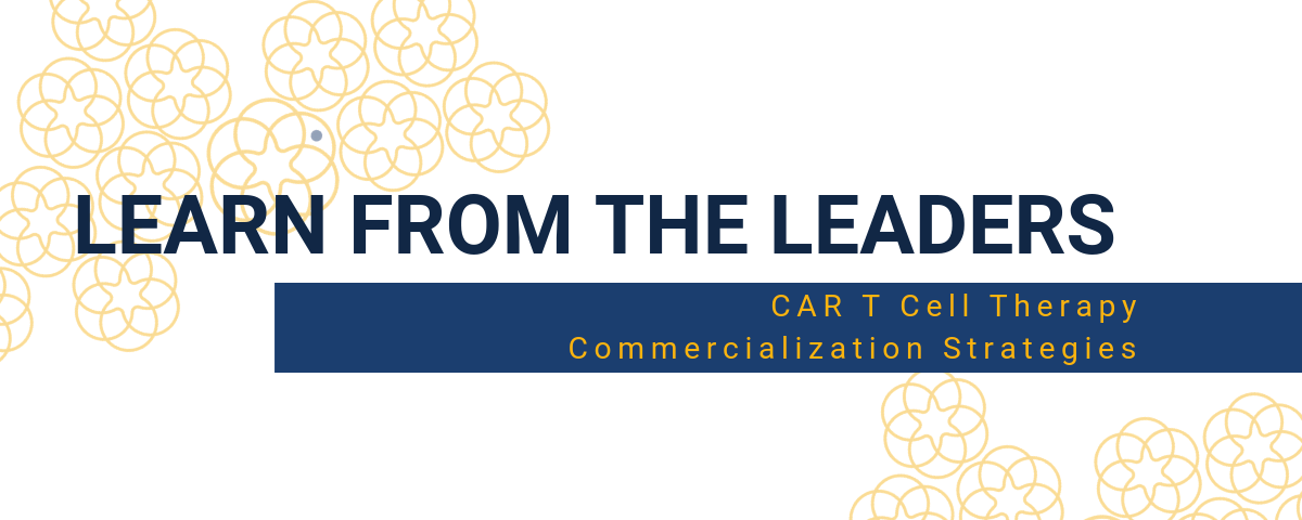 Learn From the Leaders in CAR T: Commercialization