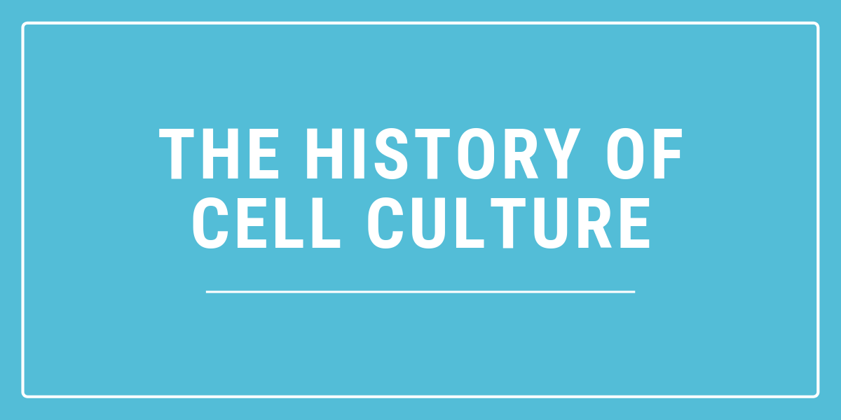 A Brief History of Cell Culture